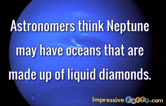 Astronomers think Neptune may have oceans that are made up of liquid diamonds.