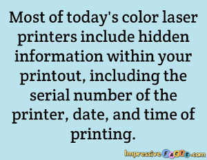 Most of today's color laser printers include hidden information within your printout, including the serial number of the printer, date, and time of printing.