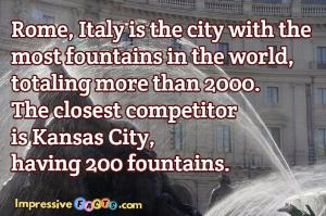 Rome, Italy  is the city with the most fountains in the world, totaling more than 2000.