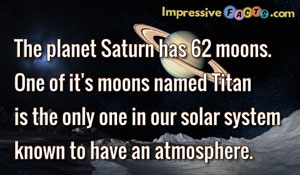 The planet Saturn has 62 moons.  One of it's moons named Titan is the only one in our solar system known to have an atmosphere.