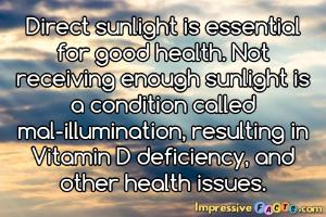 Direct sunlight is essential for good health.