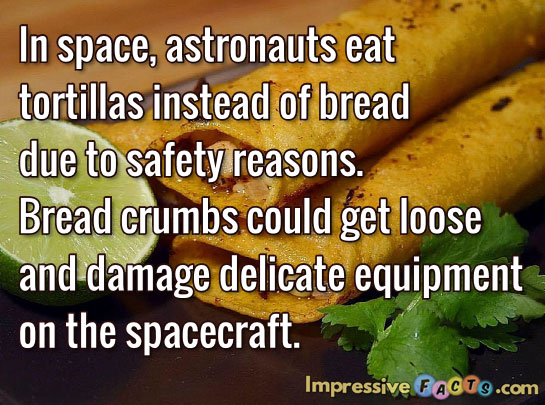 In space, astronauts eat tortillas instead of bread due to safety reasons.  Bread crumbs could get loose and damage delicate equipment on the spacecraft.